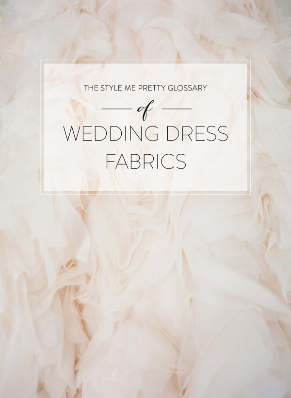 The Style Me Pretty Glossary of Wedding Dress Fabrics